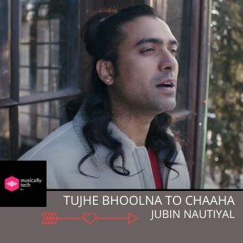 Tujhe Bhoolna To Chaaha Chords by Jubin Nautiyal